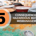 5 Consequences of Hazardous Material Mismanagement
